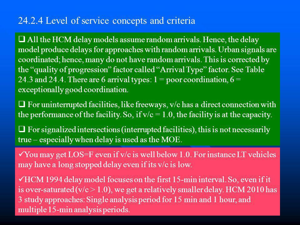 Chapter 2412 24.2.4 Level of service concepts and criteria All the HCM delay models assume random arrivals. Hence, the delay model produce delays for
