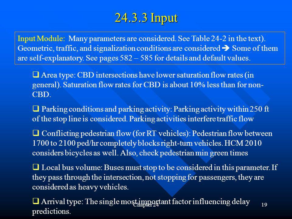 Chapter 2419 24.3.3 Input Input Module: Many parameters are considered. See Table 24-2 in the text). Geometric, traffic, and signalization conditions