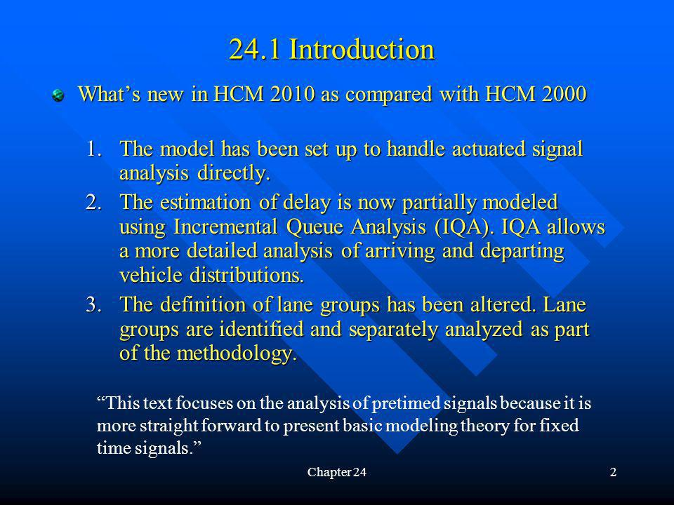 Chapter 242 24.1 Introduction Whats new in HCM 2010 as compared with HCM 2000 1.The model has been set up to handle actuated signal analysis directly.