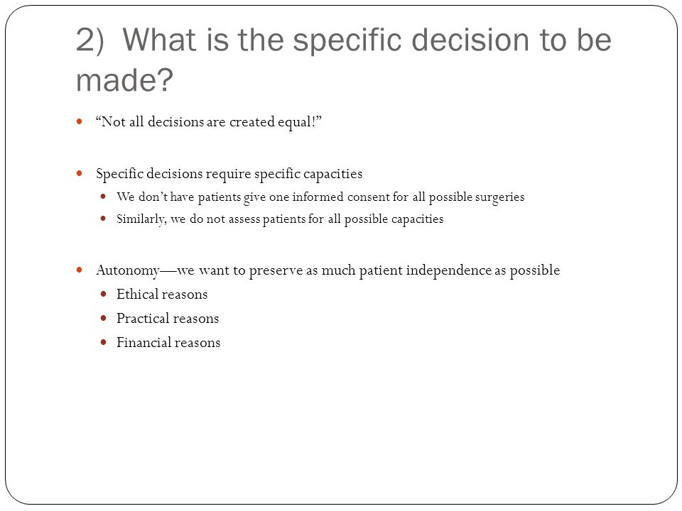 2) What is the specific decision to be made. Not all decisions are created equal.