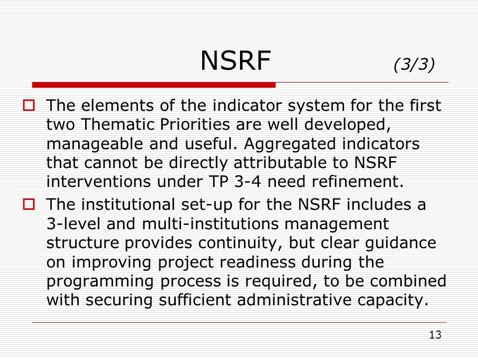 NSRF (3/3) The elements of the indicator system for the first two Thematic Priorities are well developed, manageable and useful. Aggregated indicators