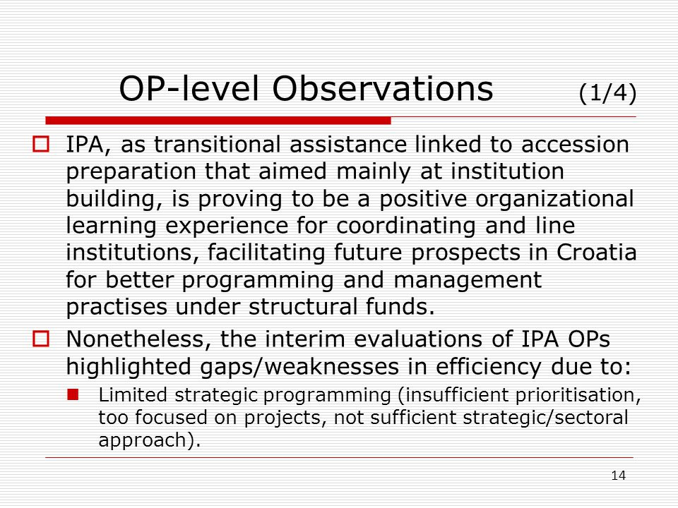 OP-level Observations (1/4) IPA, as transitional assistance linked to accession preparation that aimed mainly at institution building, is proving to b