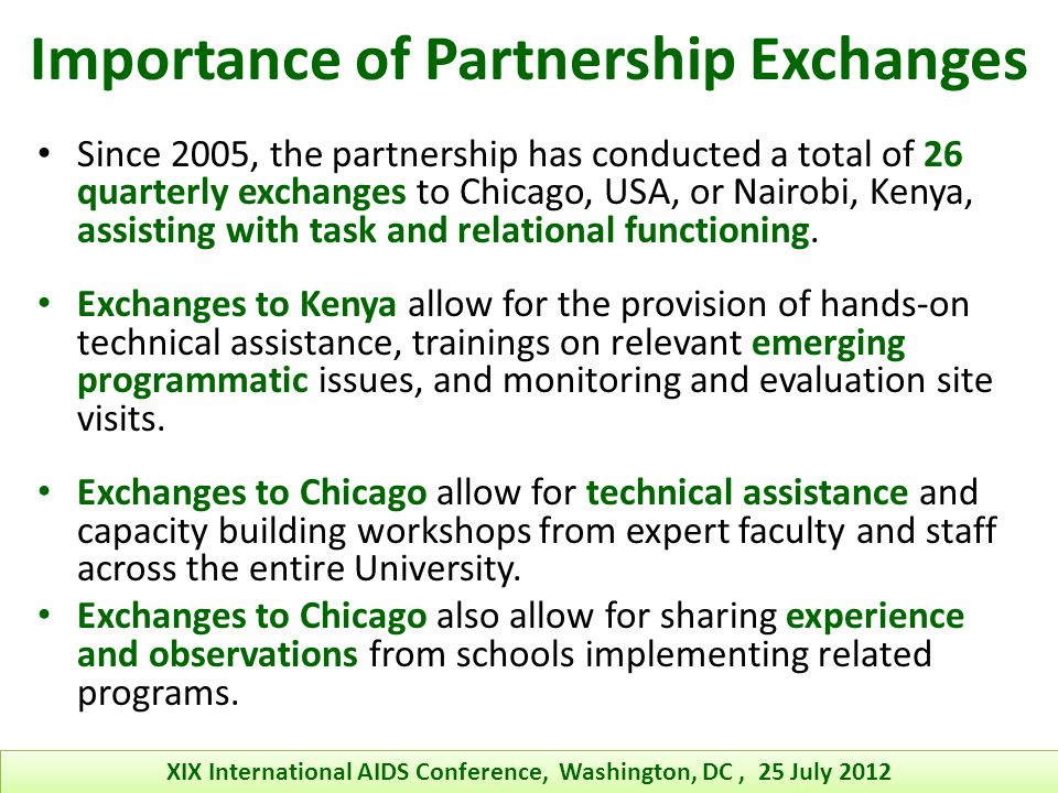 Importance of Partnership Exchanges Since 2005, the partnership has conducted a total of 26 quarterly exchanges to Chicago, USA, or Nairobi, Kenya, assisting with task and relational functioning.