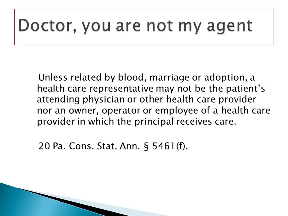 Unless related by blood, marriage or adoption, a health care representative may not be the patients attending physician or other health care provider