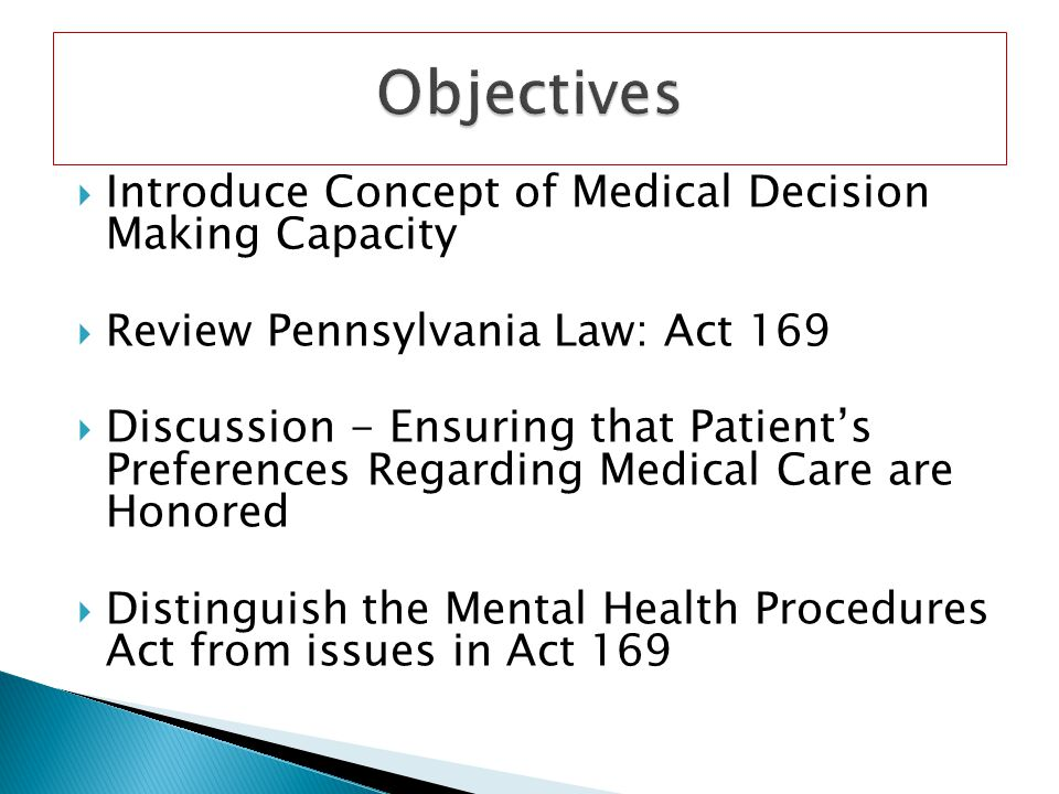Introduce Concept of Medical Decision Making Capacity Review Pennsylvania Law: Act 169 Discussion - Ensuring that Patients Preferences Regarding Medic