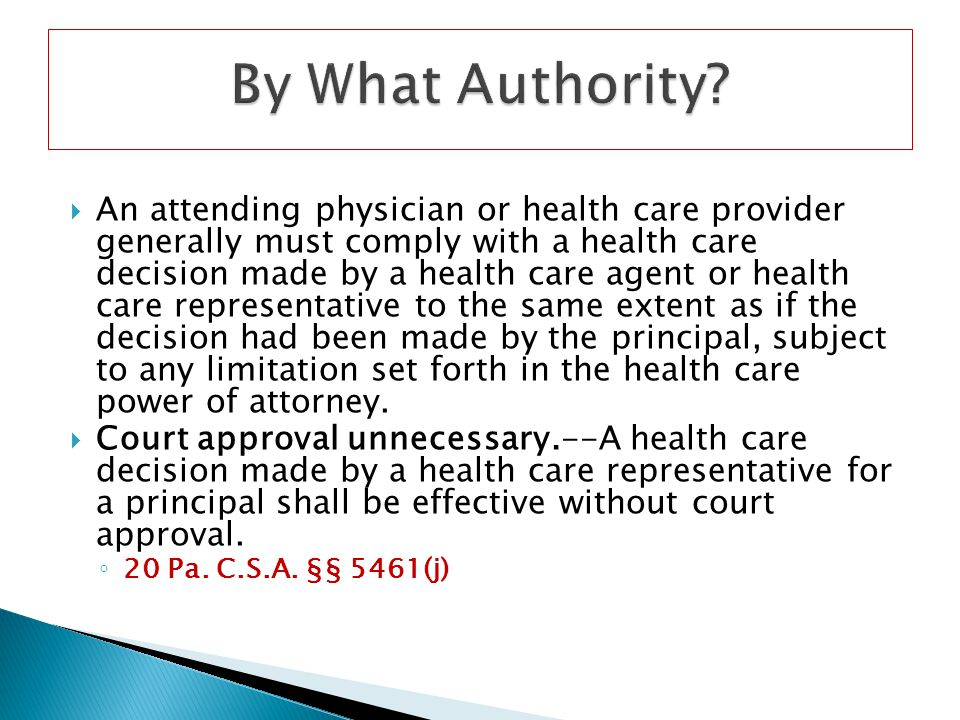 An attending physician or health care provider generally must comply with a health care decision made by a health care agent or health care representa