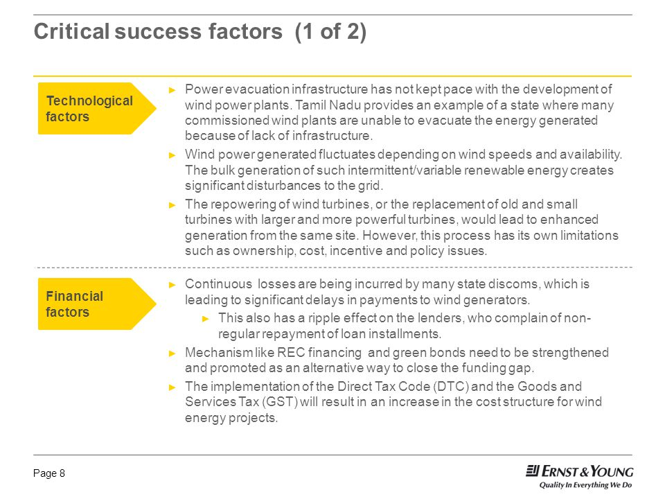 Page 8 Critical success factors (1 of 2) Financial factors Power evacuation infrastructure has not kept pace with the development of wind power plants.