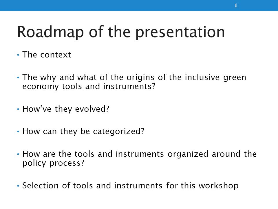 Roadmap of the presentation The context The why and what of the origins of the inclusive green economy tools and instruments? Howve they evolved? How