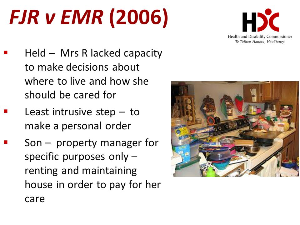 FJR v EMR (2006) Held – Mrs R lacked capacity to make decisions about where to live and how she should be cared for Least intrusive step – to make a p