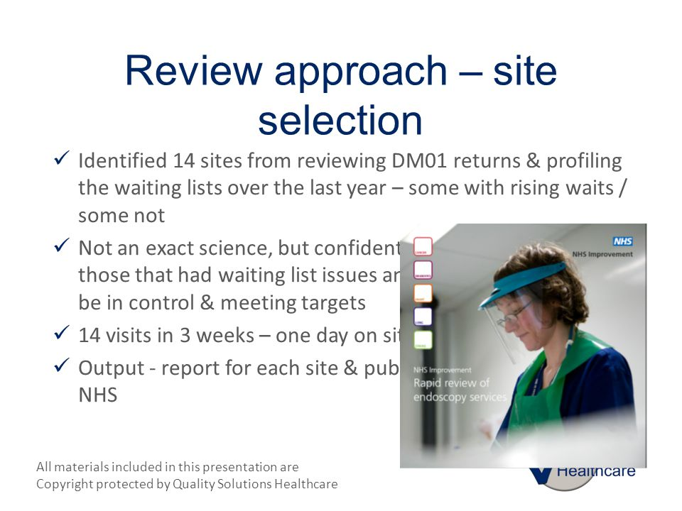 All materials included in this presentation are Copyright protected by Quality Solutions Healthcare Review approach – site selection Identified 14 sit