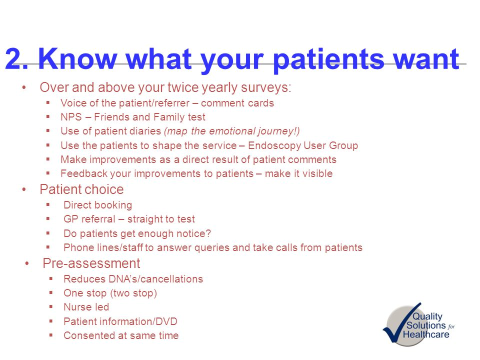 2. Know what your patients want Over and above your twice yearly surveys: Voice of the patient/referrer – comment cards NPS – Friends and Family test