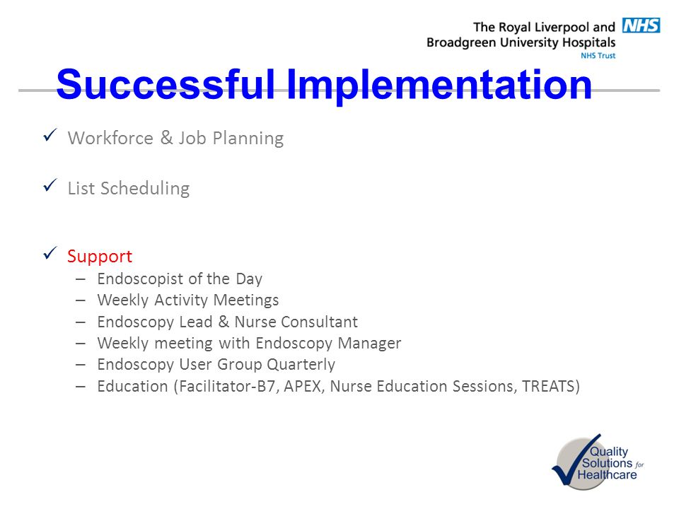 Successful Implementation Workforce & Job Planning List Scheduling Support – Endoscopist of the Day – Weekly Activity Meetings – Endoscopy Lead & Nurs