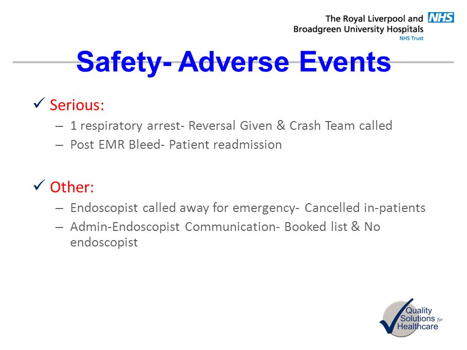 Safety- Adverse Events Serious: – 1 respiratory arrest- Reversal Given & Crash Team called – Post EMR Bleed- Patient readmission Other: – Endoscopist