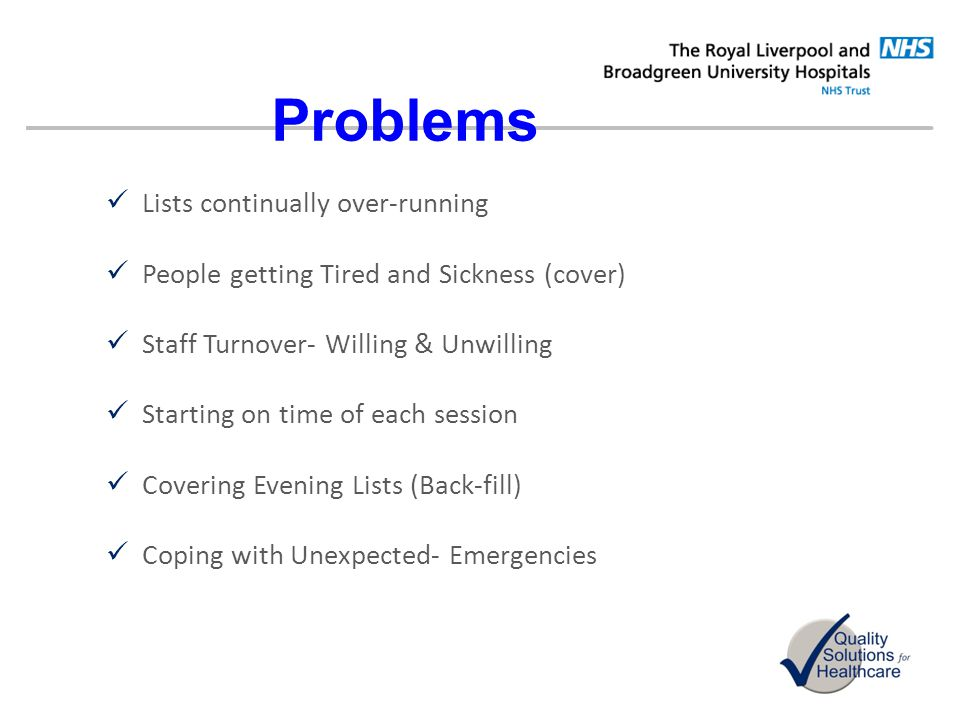 Problems Lists continually over-running People getting Tired and Sickness (cover) Staff Turnover- Willing & Unwilling Starting on time of each session