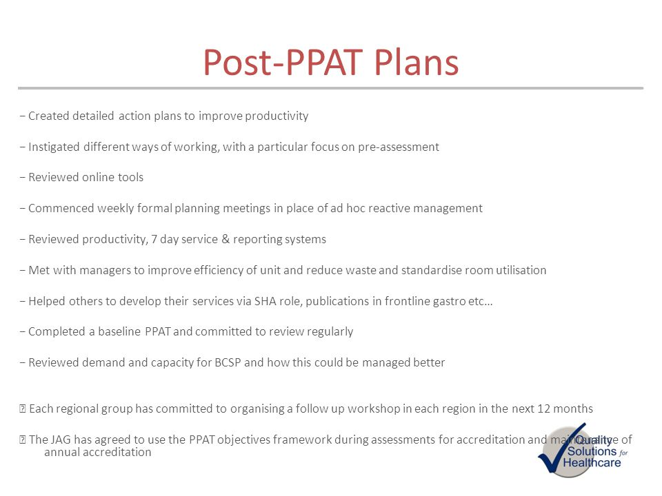 Post-PPAT Plans Created detailed action plans to improve productivity Instigated different ways of working, with a particular focus on pre-assessment