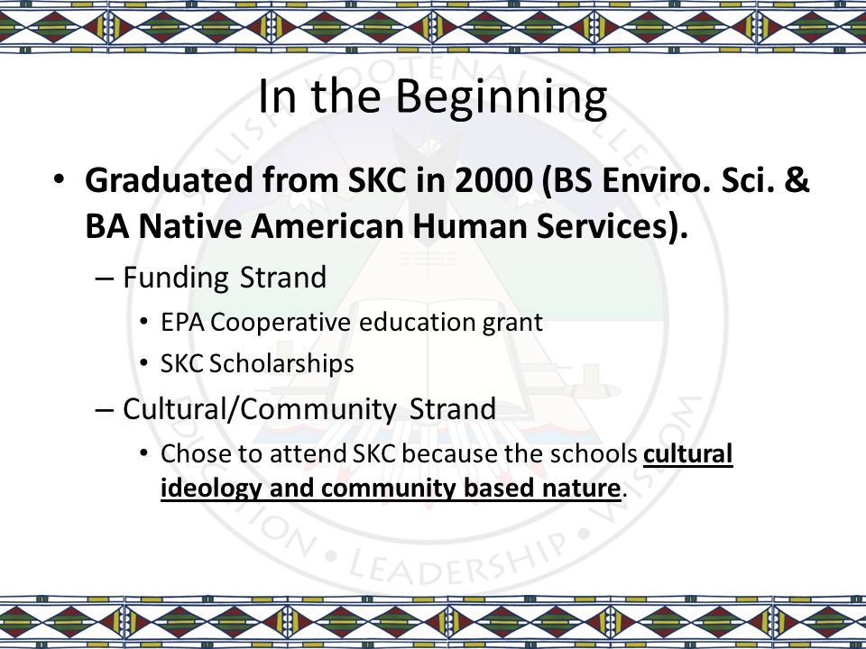 In the Beginning Graduated from SKC in 2000 (BS Enviro. Sci. & BA Native American Human Services). – Funding Strand EPA Cooperative education grant SK
