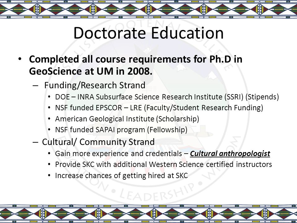 Doctorate Education Completed all course requirements for Ph.D in GeoScience at UM in 2008. – Funding/Research Strand DOE – INRA Subsurface Science Re
