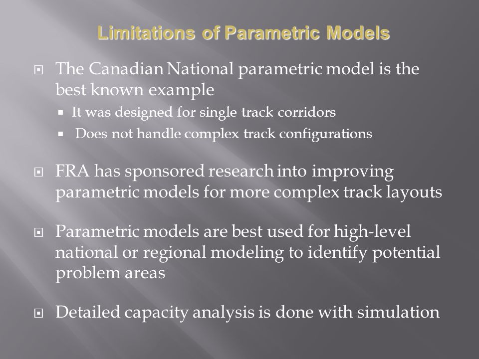 The Canadian National parametric model is the best known example It was designed for single track corridors Does not handle complex track configuratio