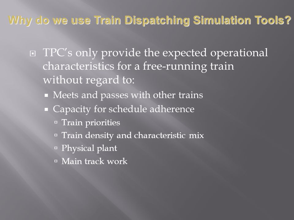 TPCs only provide the expected operational characteristics for a free-running train without regard to: Meets and passes with other trains Capacity for