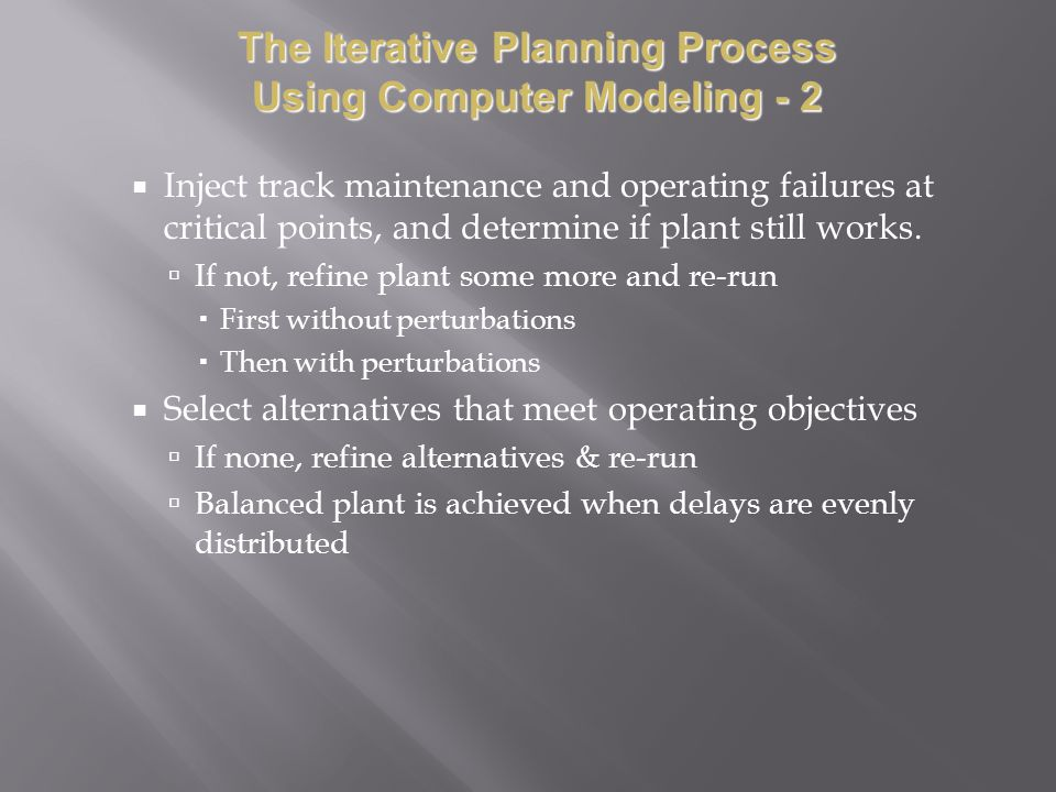 Inject track maintenance and operating failures at critical points, and determine if plant still works. If not, refine plant some more and re-run Firs