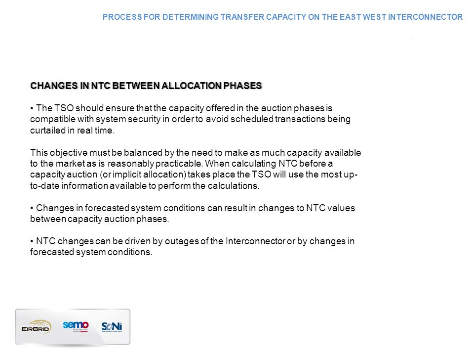 CHANGES IN NTC BETWEEN ALLOCATION PHASESCHANGES IN NTC BETWEEN ALLOCATION PHASES The TSO should ensure that the capacity offered in the auction phases is compatible with system security in order to avoid scheduled transactions being curtailed in real time.