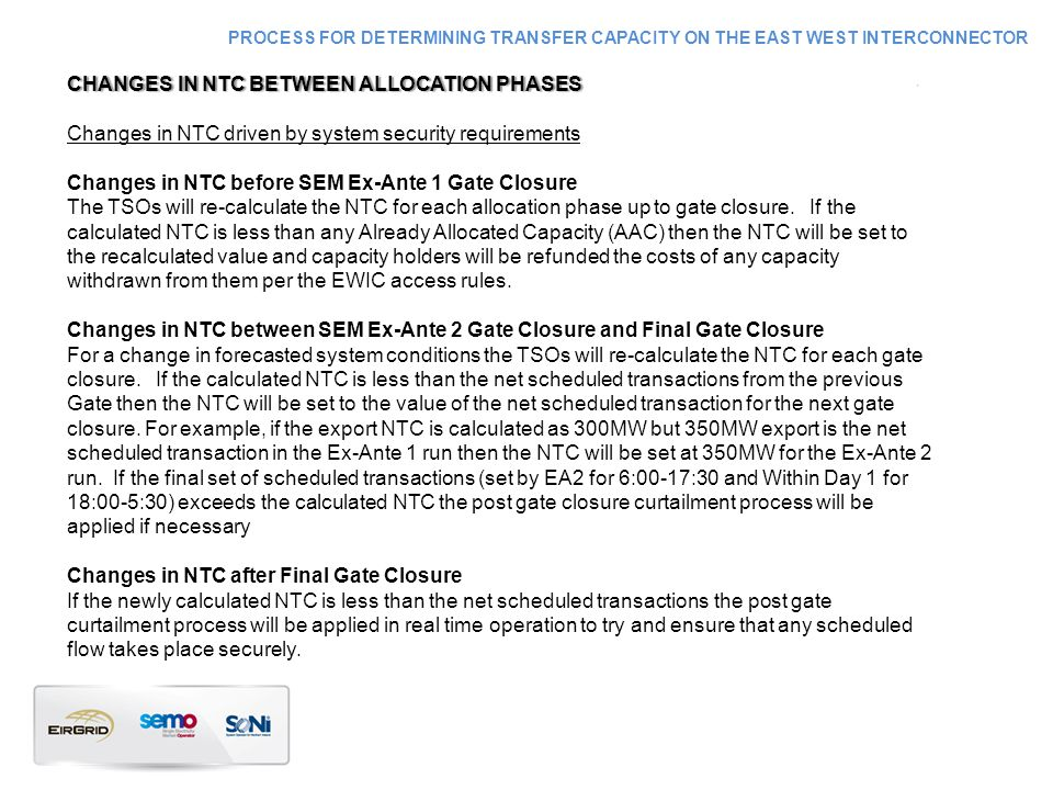CHANGES IN NTC BETWEEN ALLOCATION PHASESCHANGES IN NTC BETWEEN ALLOCATION PHASES Changes in NTC driven by system security requirements Changes in NTC before SEM Ex-Ante 1 Gate Closure The TSOs will re-calculate the NTC for each allocation phase up to gate closure.