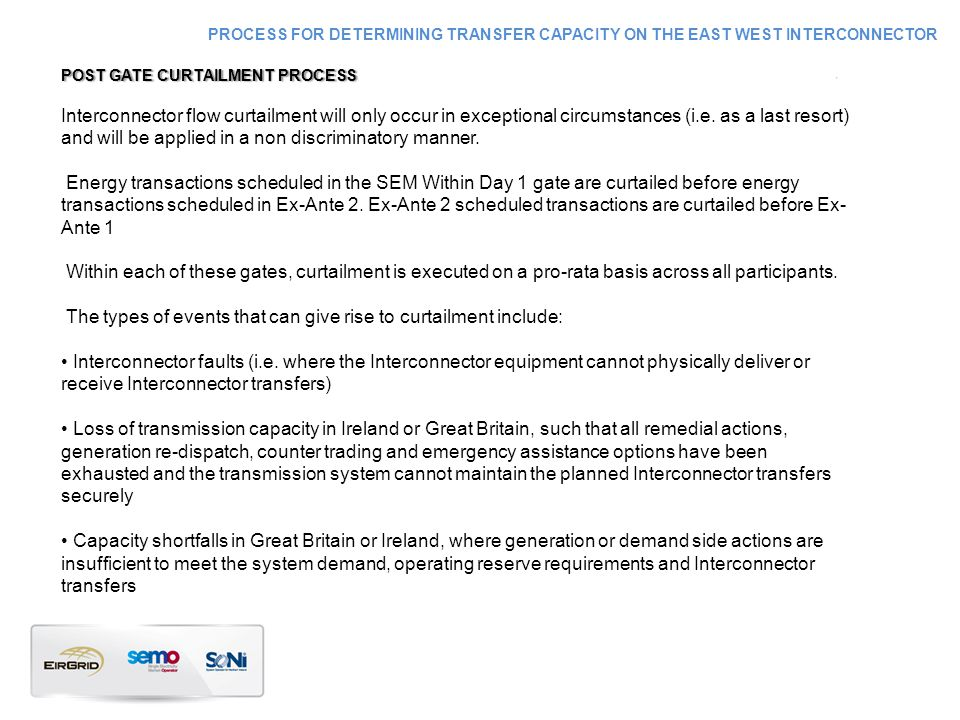PROCESS FOR DETERMINING TRANSFER CAPACITY ON THE EAST WEST INTERCONNECTOR POST GATE CURTAILMENT PROCESSPOST GATE CURTAILMENT PROCESS Interconnector flow curtailment will only occur in exceptional circumstances (i.e.