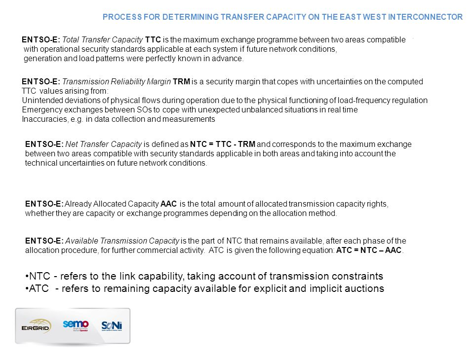 ENTSO-E: Total Transfer Capacity TTC is the maximum exchange programme between two areas compatible with operational security standards applicable at each system if future network conditions, generation and load patterns were perfectly known in advance.