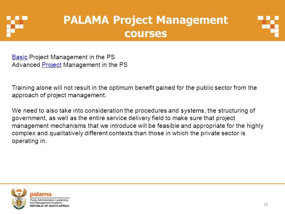 PALAMA Project Management courses BasicBasic Project Management in the PS Advanced Project Management in the PSProject Training alone will not result