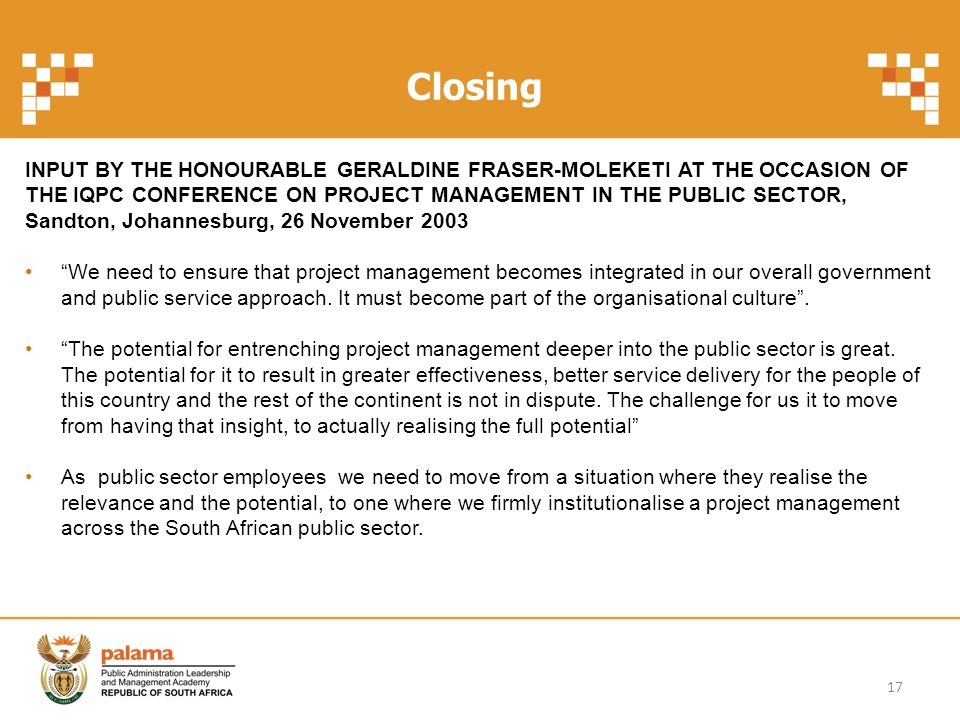 Closing INPUT BY THE HONOURABLE GERALDINE FRASER-MOLEKETI AT THE OCCASION OF THE IQPC CONFERENCE ON PROJECT MANAGEMENT IN THE PUBLIC SECTOR, Sandton,