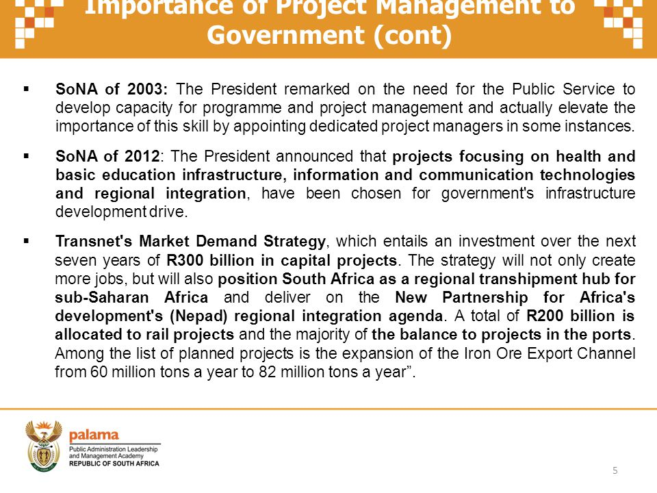 Importance of Project Management to Government (cont) SoNA of 2003: The President remarked on the need for the Public Service to develop capacity for