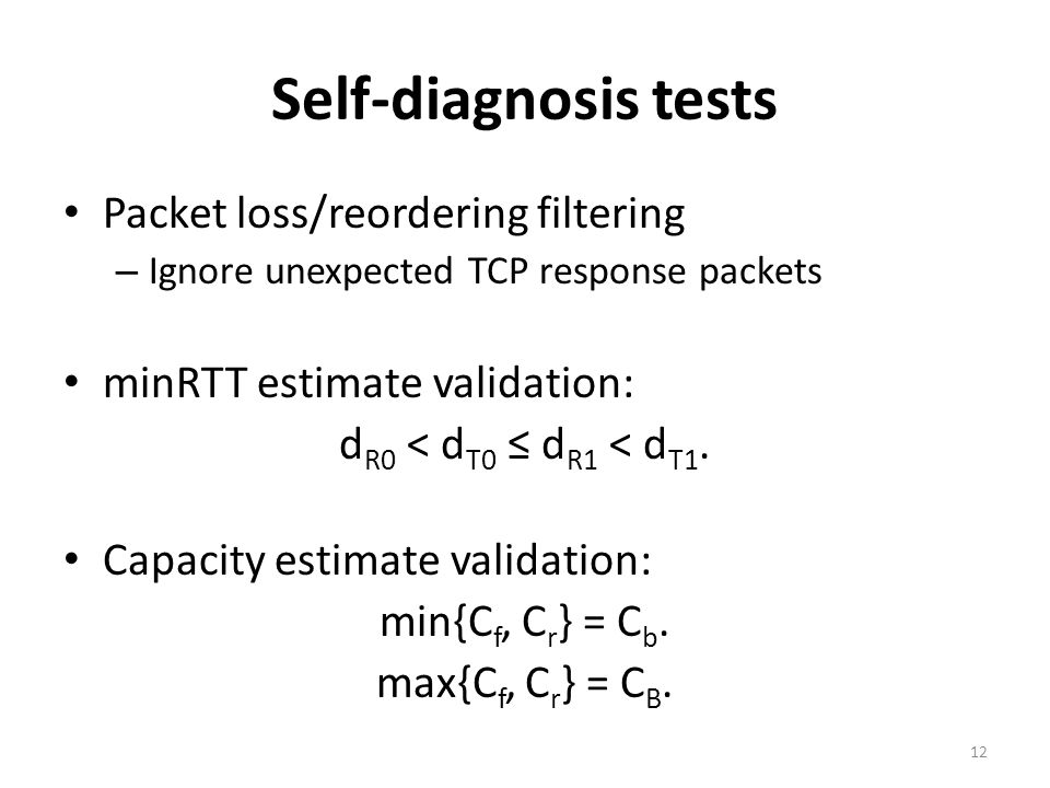 Self-diagnosis tests Packet loss/reordering filtering – Ignore unexpected TCP response packets minRTT estimate validation: d R0 < d T0 d R1 < d T1.