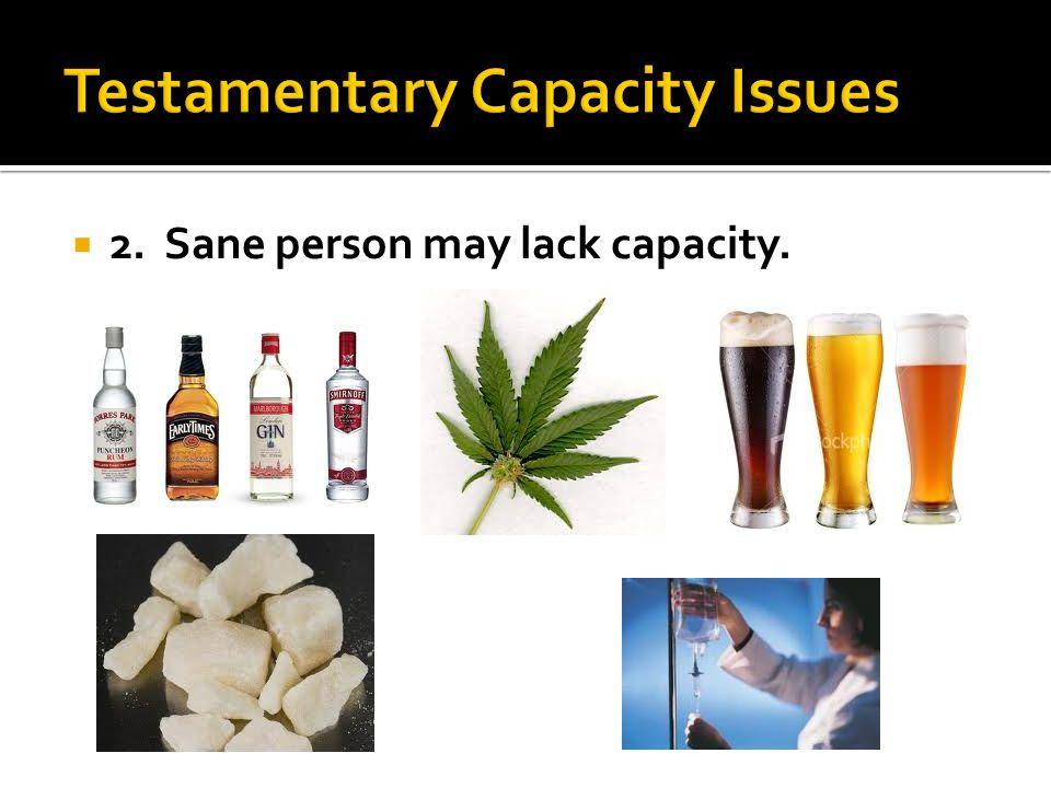 2. Sane person may lack capacity.