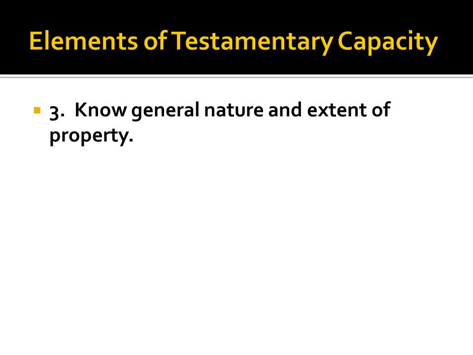 3. Know general nature and extent of property.