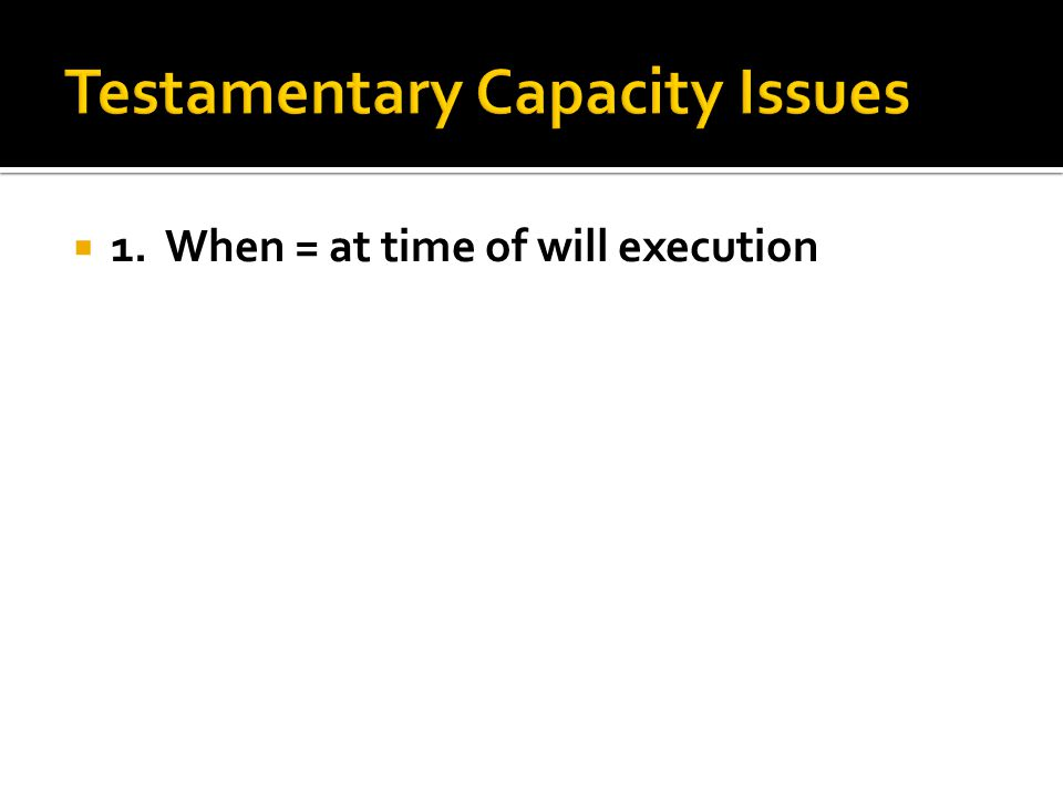 1. When = at time of will execution