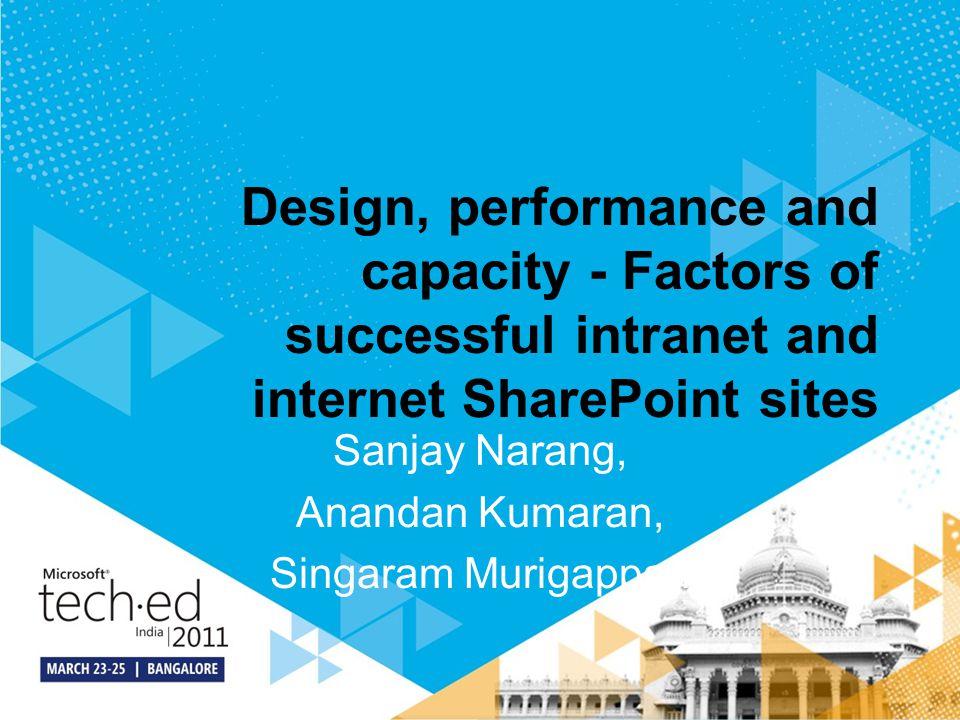 Design, performance and capacity - Factors of successful intranet and internet SharePoint sites Sanjay Narang, Anandan Kumaran, Singaram Murigappan