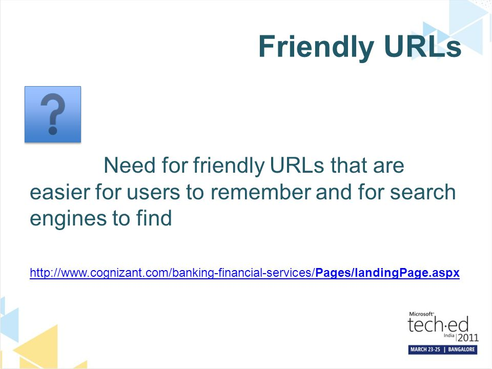 Friendly URLs Need for friendly URLs that are easier for users to remember and for search engines to find http://www.cognizant.com/banking-financial-s