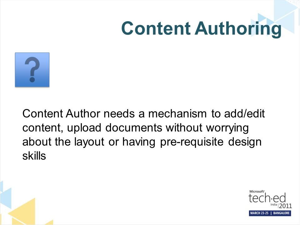 Content Authoring nt Content Author needs a mechanism to add/edit content, upload documents without worrying about the layout or having pre-requisite