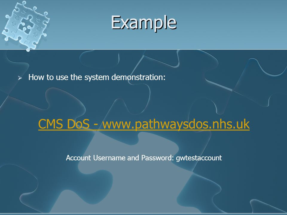 Example How to use the system demonstration: CMS DoS - www.pathwaysdos.nhs.uk Account Username and Password: gwtestaccount How to use the system demon
