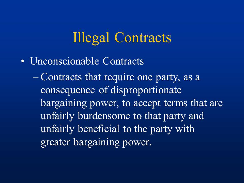 Illegal Contracts Procedural Unconscionabiltiy – Lack of voluntariness due to disparity in bargaining power.