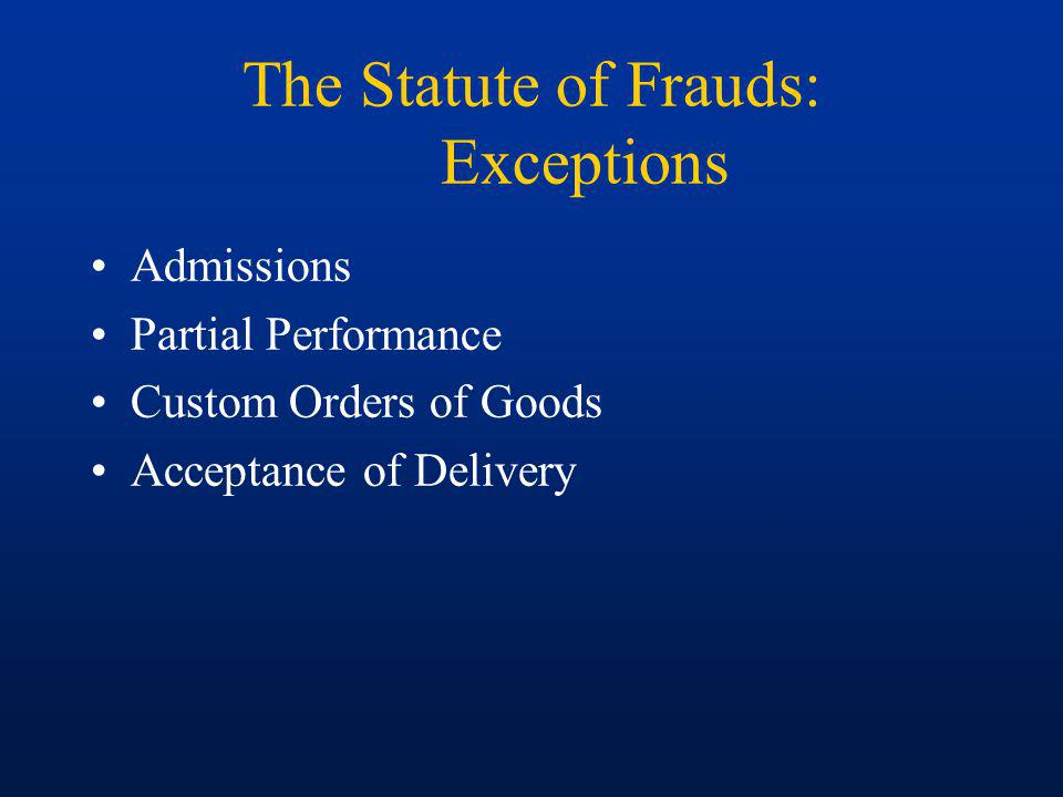 The Statute of Frauds: Sufficiency of the Writing –A writing signed by the party against whom enforcement is sought.