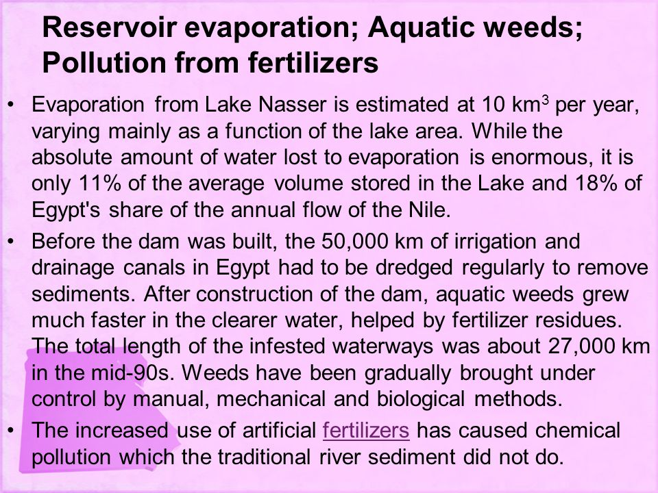 Reservoir evaporation; Aquatic weeds; Pollution from fertilizers Evaporation from Lake Nasser is estimated at 10 km 3 per year, varying mainly as a function of the lake area.