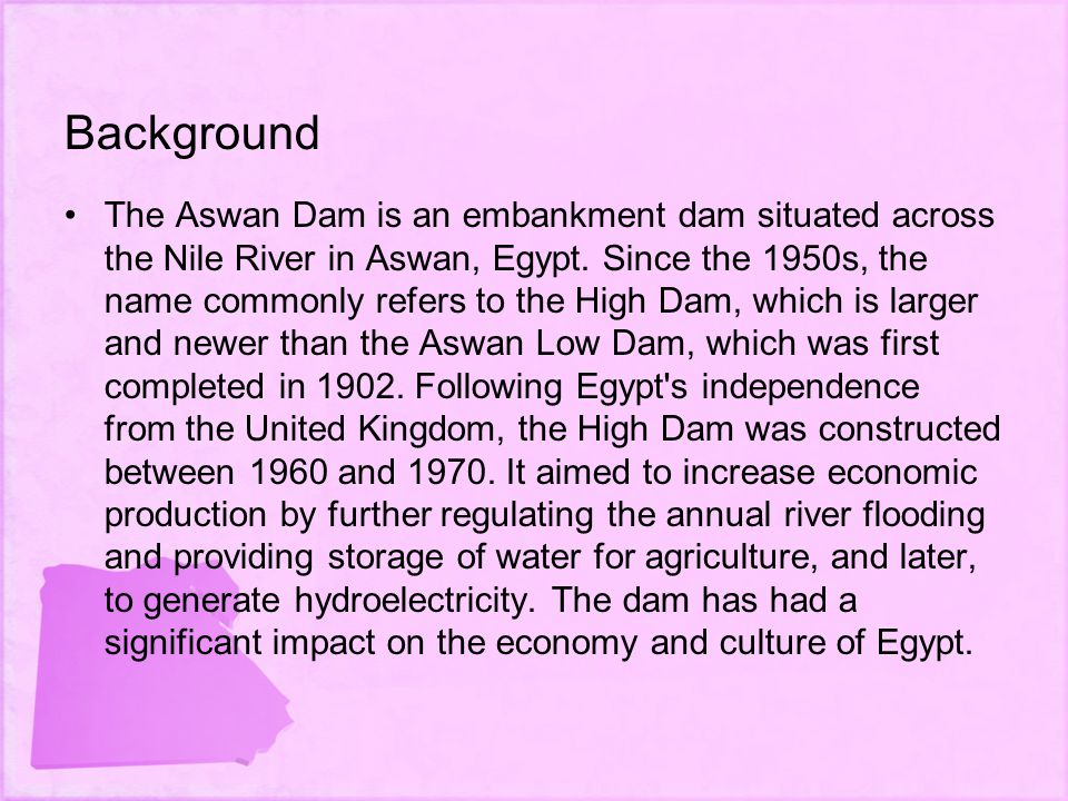 Background The Aswan Dam is an embankment dam situated across the Nile River in Aswan, Egypt.