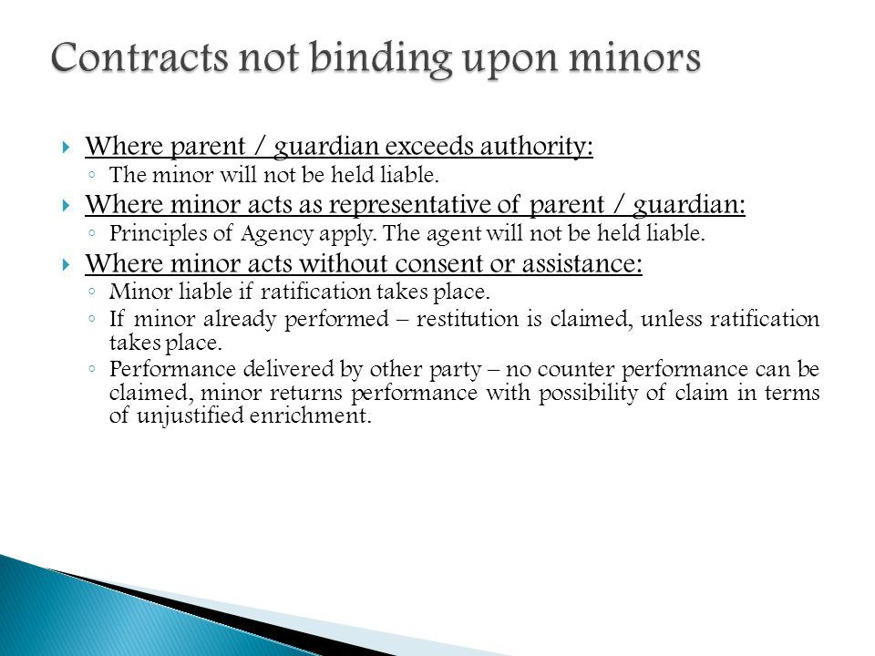 Where parent / guardian exceeds authority: The minor will not be held liable. Where minor acts as representative of parent / guardian: Principles of A
