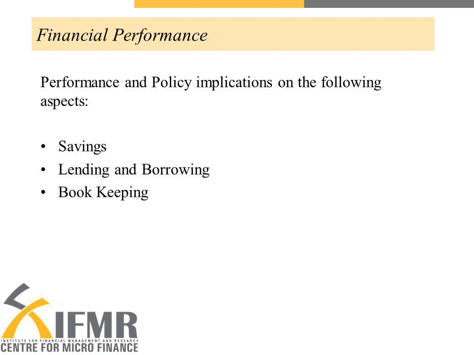 Financial Performance Performance and Policy implications on the following aspects: Savings Lending and Borrowing Book Keeping