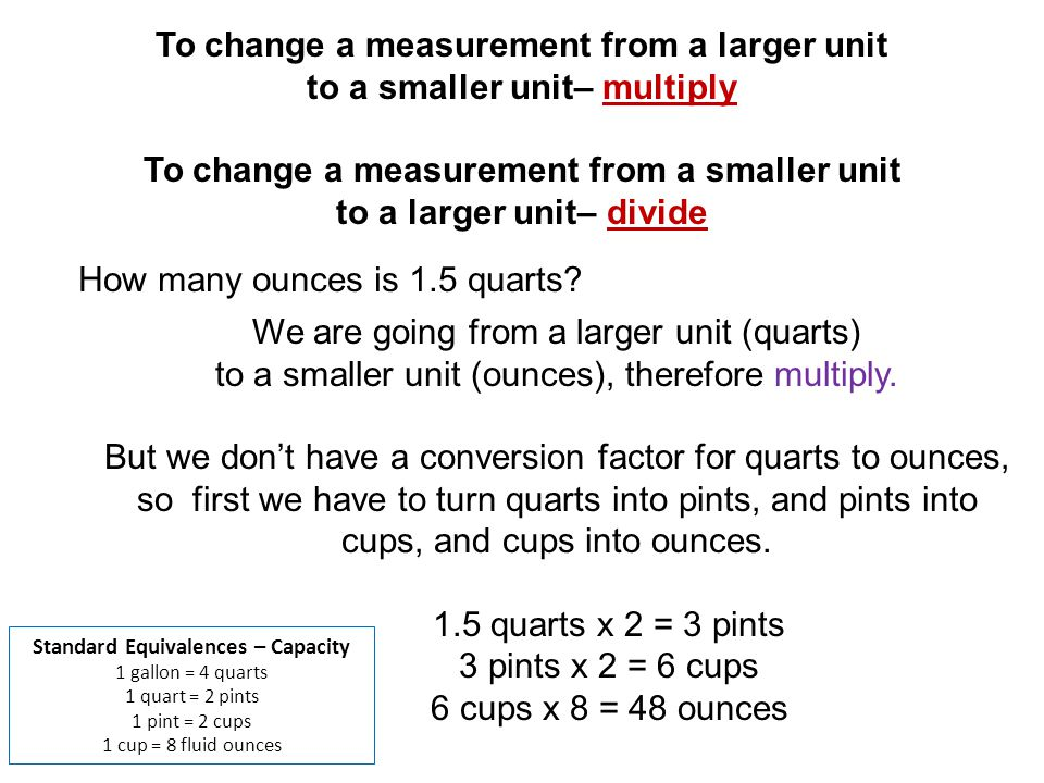 How many ounces is 1.5 quarts? We are going from a larger unit (quarts) to a smaller unit (ounces), therefore multiply. But we dont have a conversion