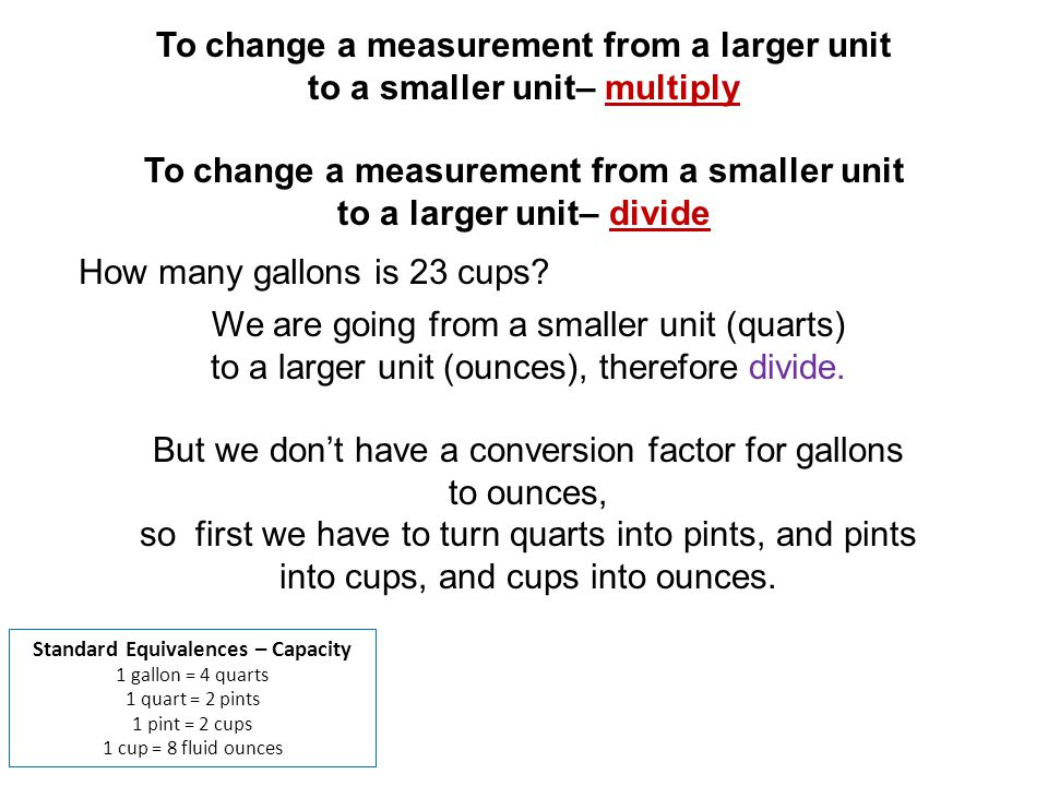 How many gallons is 23 cups? We are going from a smaller unit (quarts) to a larger unit (ounces), therefore divide. But we dont have a conversion fact