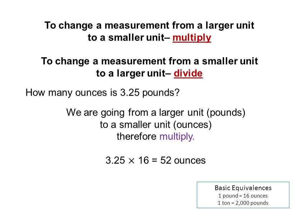 Basic Equivalences 1 pound = 16 ounces 1 ton = 2,000 pounds How many pounds is 3.45 tons.