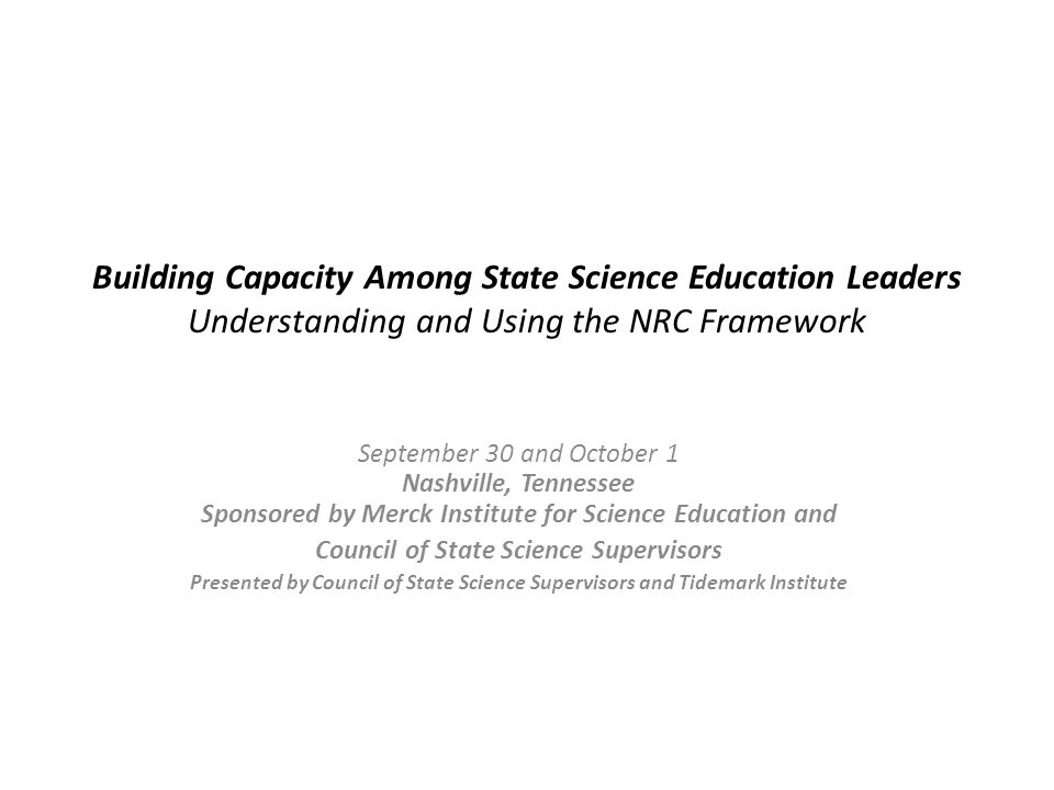Building Capacity Among State Science Education Leaders Understanding and Using the NRC Framework September 30 and October 1 Nashville, Tennessee Spon