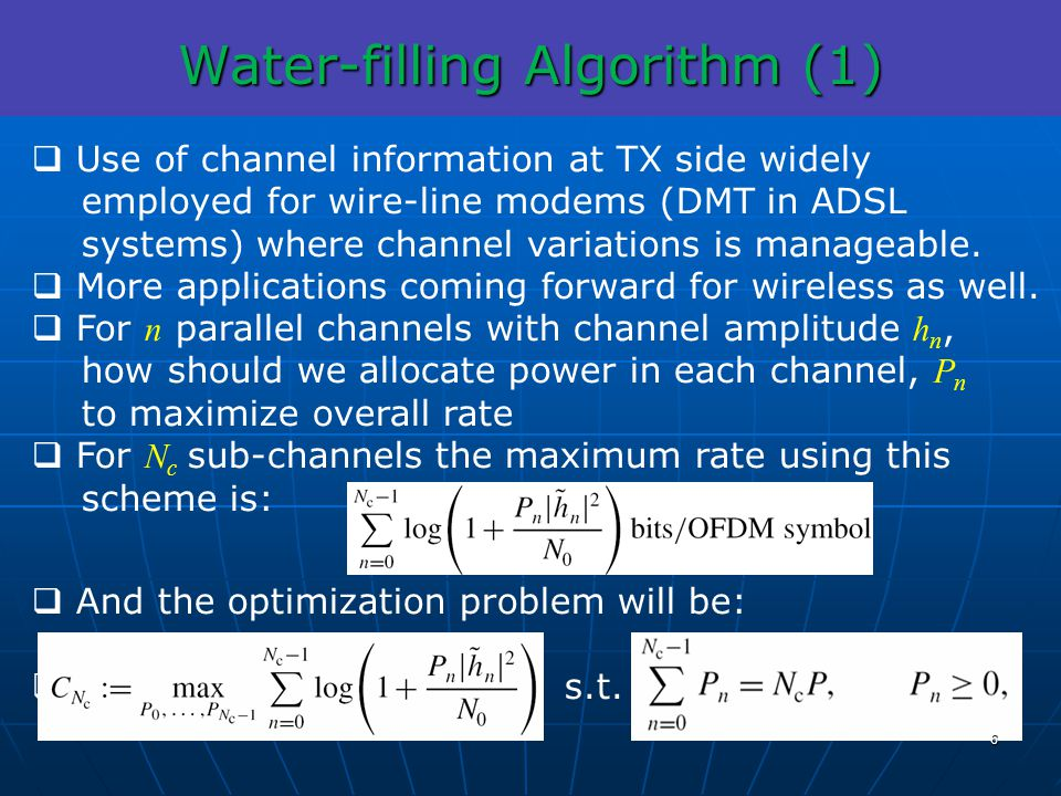 Water-filling Algorithm (1) Use of channel information at TX side widely employed for wire-line modems (DMT in ADSL systems) where channel variations